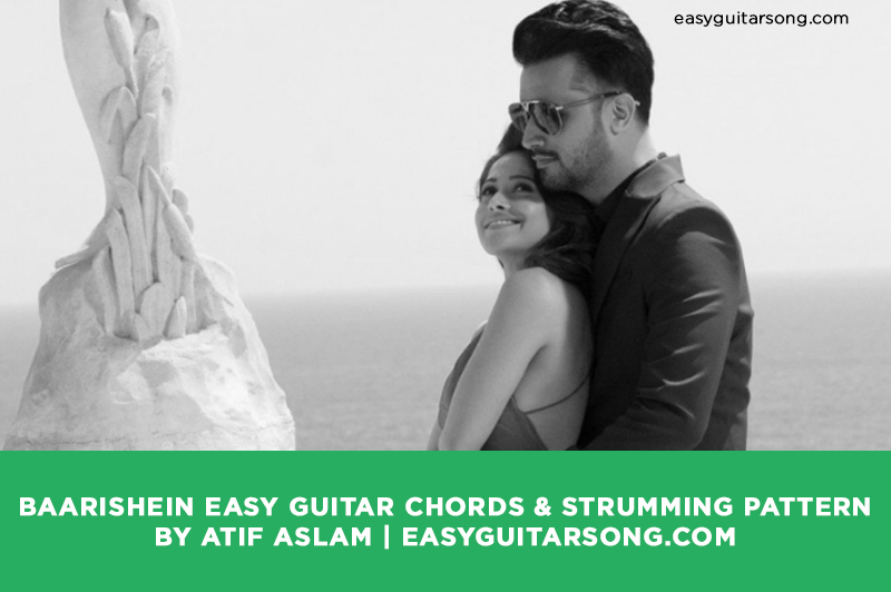 Baarishein Easy Guitar Chords Strumming Pattern By Atif Aslam