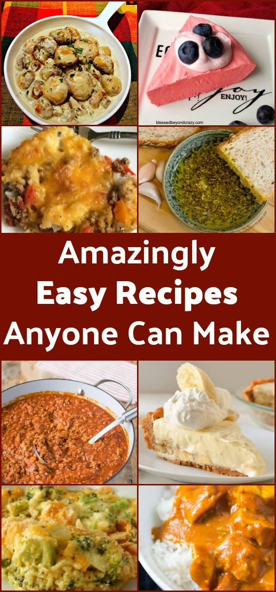 Amazingly Easy Recipes Anyone Can Make!