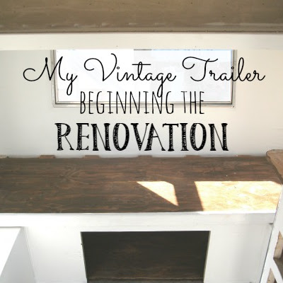 My Vintage Trailer - Beginning the Renovation