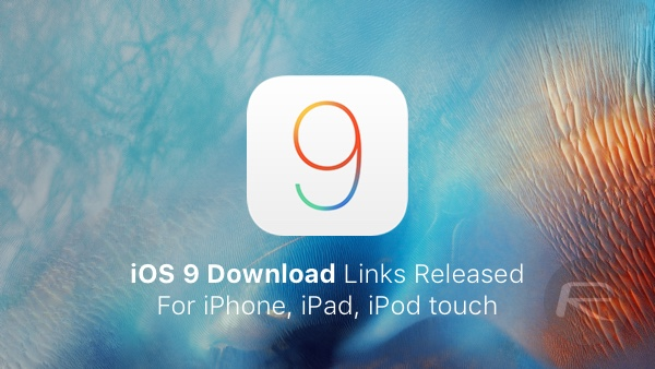 Download iOS 9 For iPhone, iPad, iPod touch [IPSW Links