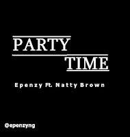 Epenzy ft. Natty Brown - Party Time