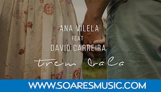 Ana Vilela feat David Carreira - Trem-Bala