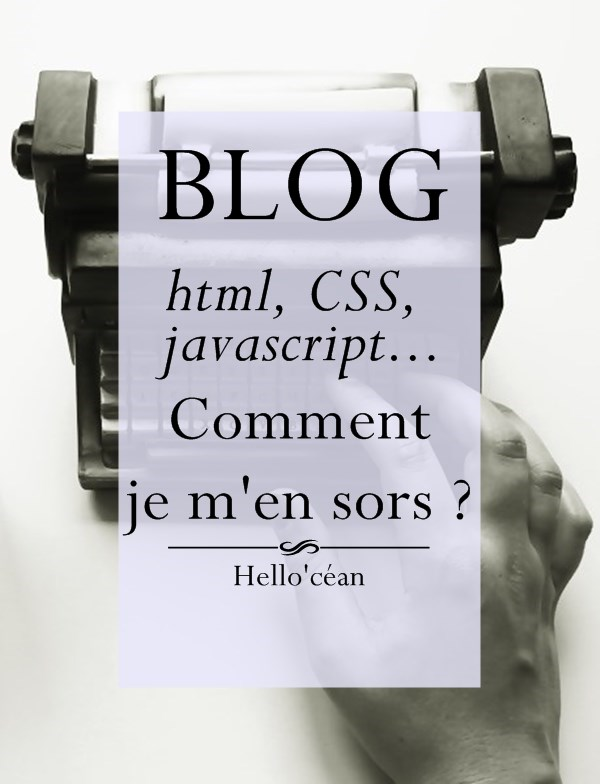 Html, CSS, javascript... Ou comment s'arracher les cheveux avec son blog