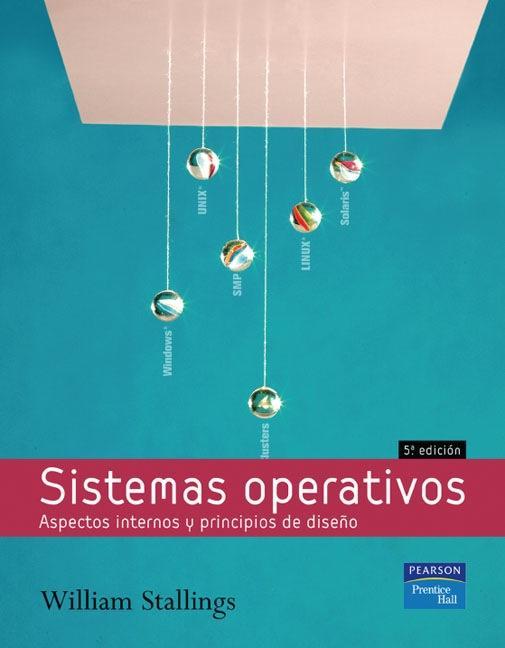 Sistemas operativos: Aspectos internos y principios de diseño, 5ta Edición – William Stallings