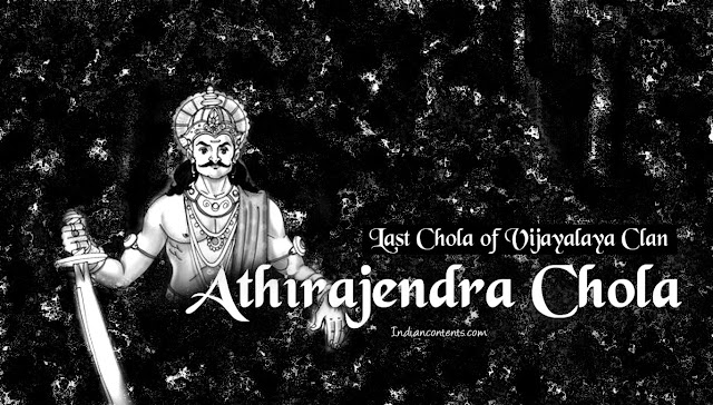 Athirajendra Chola - Last Chola of Vijayalaya Clan