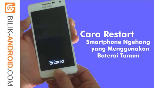 cara-merestart-smartphone-ngehang-atau-macet-yang-menggunakan-baterai-tanam, baterai tanam