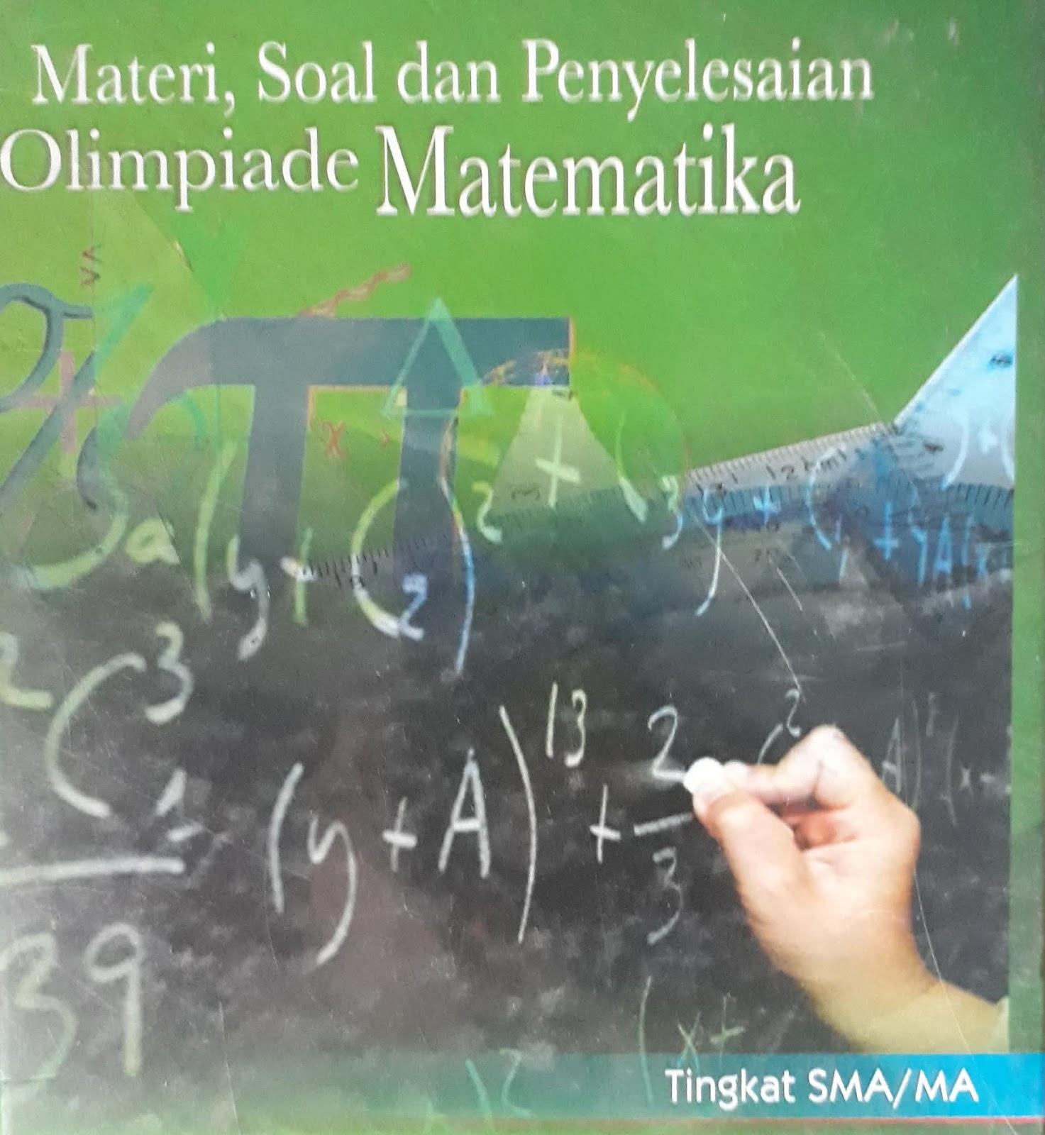 Panduan Lengkap Materi, Soal dan Pembahasan Olimpiade Matematika (*OSK-OSP-OSN)