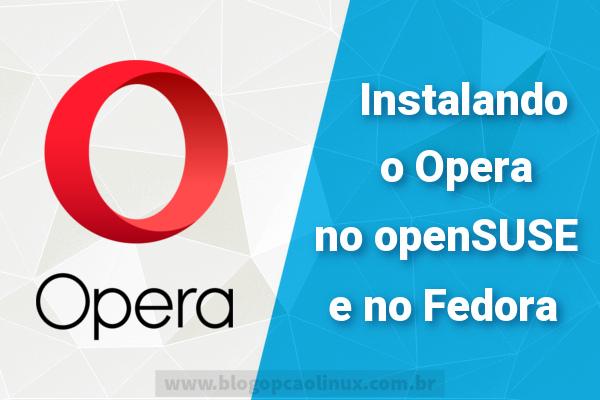 Instalando o navegador Opera no openSUSE e no Fedora