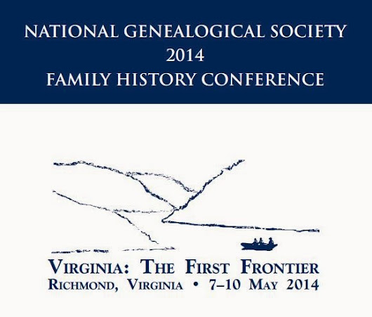 UpFront with NGS: National Genealogical Society Announces Live Streaming Broadcast 2014 Family History Conference  Richmond, Virginia 7–10 May 2014