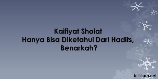 kaifiyat-sholat-hanya-bisa-diketahui-dari-hadits-benarkah