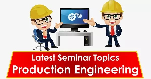 Latest Seminar Topics for Production Engineering