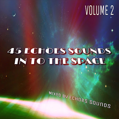 [45E063mix-2017] Echoes Sounds - 45 Echoes Sounds Into The Space (Volume 2)