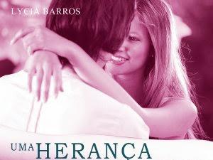 Resenha:Uma herança de amor/Quando o fim pode ser o começo - Lycia Barros
