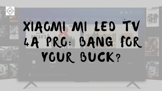 Xiaomi Mi LED TV 4A PRO: Bang for your Buck?