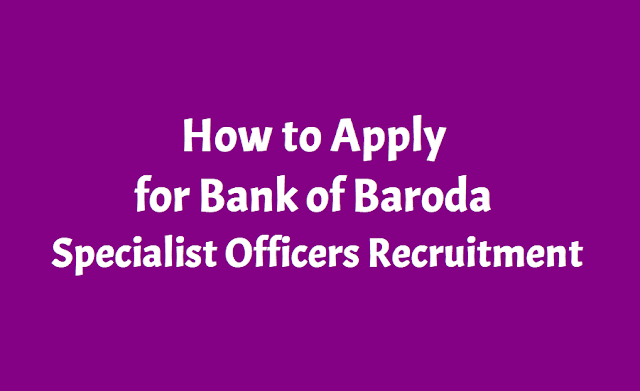 how to apply for bank of baroda  specialist officers 2019 recruitment,bank of baroda  specialist officers 2019 recruitment online application form submission last date,bob so recruitment 2019