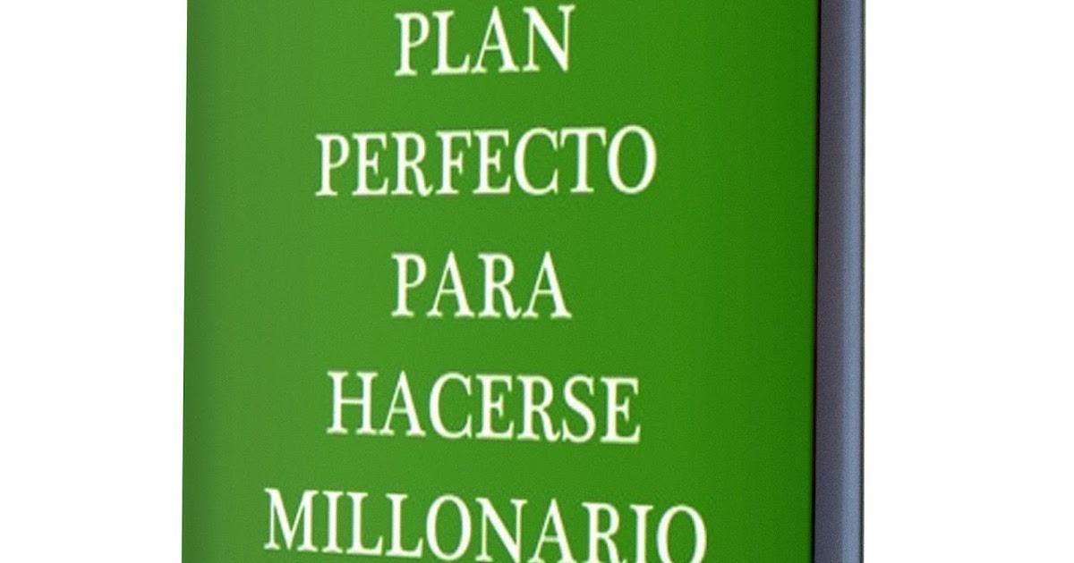 PLAN PERFECTO PARA HACERCE MILLONARIO - Libros De Millonarios
