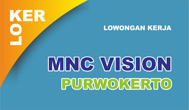 Lowongan Kerja MNC Vision Purwokerto