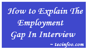 How to Explain The Employment Gap In Interview