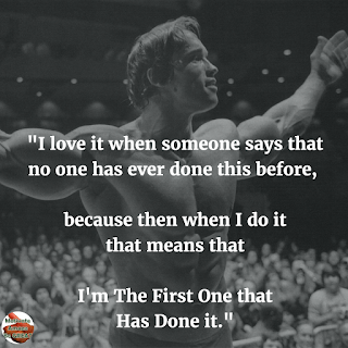 "Arnold Schwarzenegger 6 Rules of Success Speech Image Quotes: ""I love it when someone says that no one has ever done this before, because then when I do it that means that I'm the first one that has done it."""