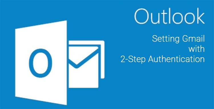 Setting Gmail Dengan 2-Step Authentication Pada Microsoft Outlook