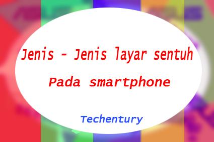 Jenis - Jenis layar sentuh pada smartphone