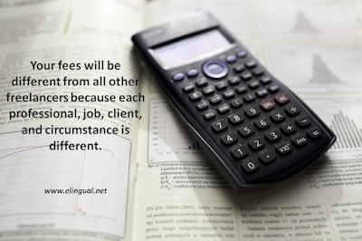 Your fees will be different from all other freelancers because each professional, job, client, and circumstance is different. | www.elingual.net