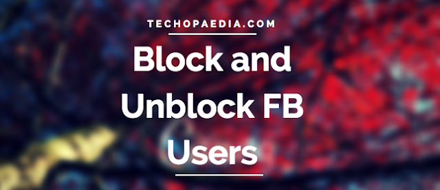 Blocking and how to unblock people on Facebook