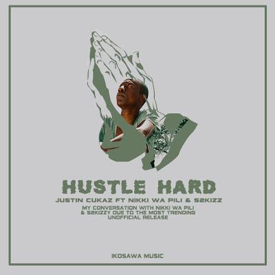Download Mp3   Justin Cukaz ft Nikki wa Pili - Hustle Hard