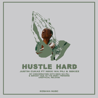 Download Mp3 | Justin Cukaz ft Nikki wa Pili - Hustle Hard