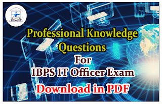 List of Professional Knowledge Questions for IBPS IT Officers Exam 2016 Part-II Download in PDF
