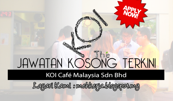 Jawatan Kosong Terkini 2017 di KOI Café Malaysia Sdn Bhd mehkerja