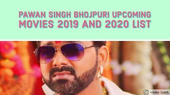 Pawan Singh Bhojpuri Upcoming Movies 2019 and 2020 List