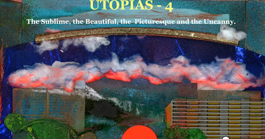 Utopias 4 - The Sublime, the Beautiful, the Picturesque and the Uncanny.
