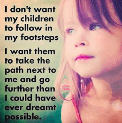 Love Quotes For Mother From Daughter: I don't want my children to follow in my footsteps I want them to take the path next to me and go further than I could have ever dreamy possible.