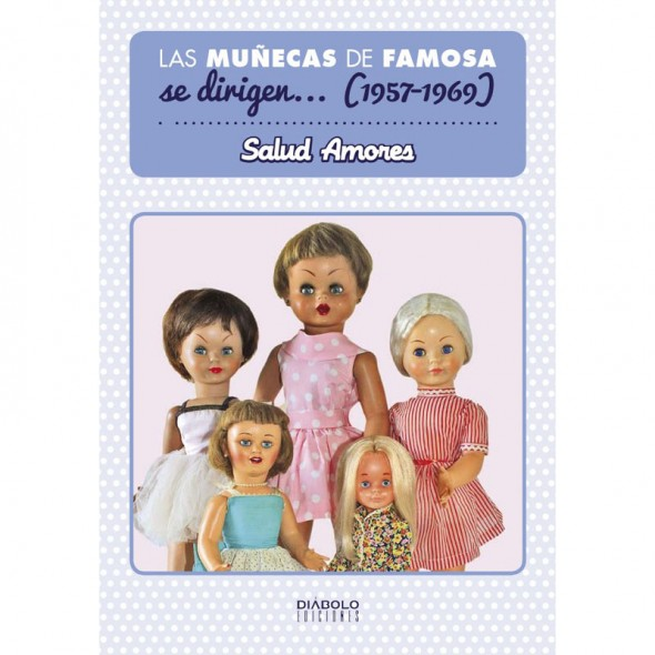 Portada del libro Las Muñecas de Famosa se dirigen... (1957-1967) de Salud Amores
