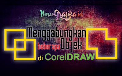 Cara Menggabungkan Objek di CorelDraw