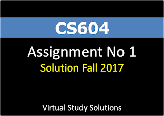 CS604 Assignment No 1 Solution Fall 2017