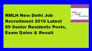 RMLH New Delhi Job Recruitment 2016 Latest 89 Senior Residents Posts, Exam Dates & Result