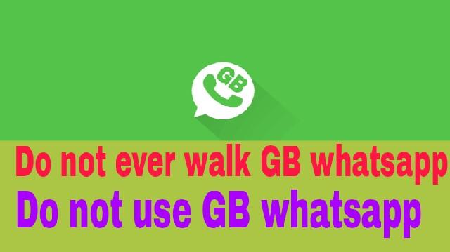 Do not ever walk GB whatsapp - Do not Use GB Whatsapp