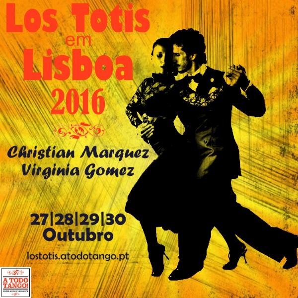 Los Totis em Lisboa 2016 Christian Marquez Virginia Gomez 27 2 29 30 de Outubro lostotis.atodotango.pt