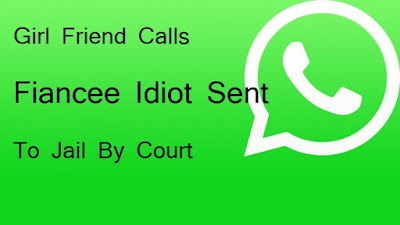 Girl Friend Calls Fiancee Idiot On WhatsApp Sent To Jail By Court