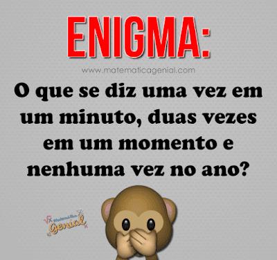 Enigma: O que se diz uma vez em um minuto, duas vezes em um...