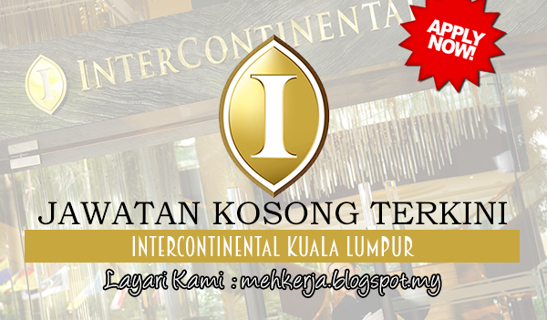 Jawatan Kosong Terkini 2017 di InterContinental Kuala Lumpur mehkerja