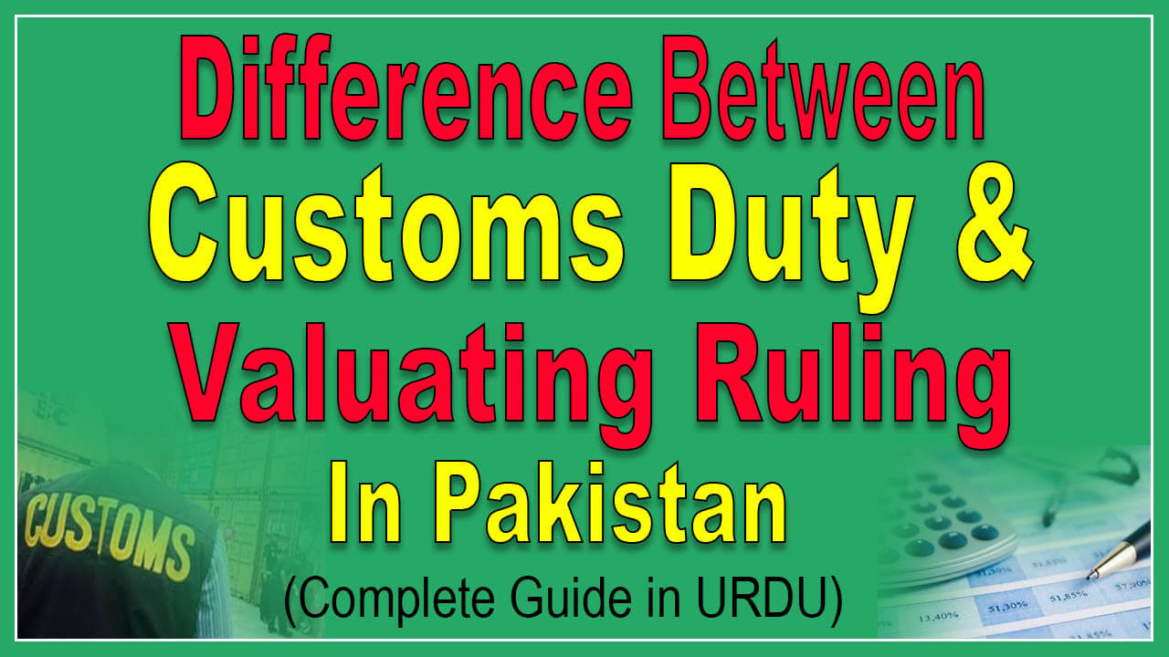Difference-between-Customs-Duty-and-Valuation-Ruling-in-Pakistan-Customs-Value-Explain