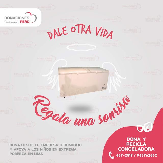 Regala una sonrisa - Dale otra vida - Dona congeladora - Recicla congeladora - Dona y recicla - Recicla y dona - Dona objetos en desuso - Donaciones Perú