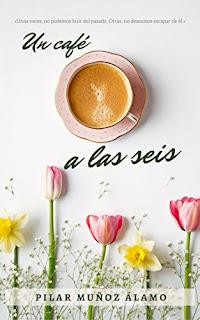 UN CAFÉ A LAS SEIS de Pilar Muñoz Álamo