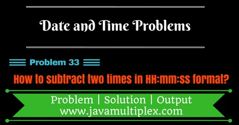 Java program that subtracts two given times in HH:mm:ss format.