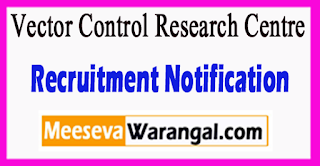 VCRC Vector Control Research Centre Recruitment Notification 2017 Last Date 28-06-2017