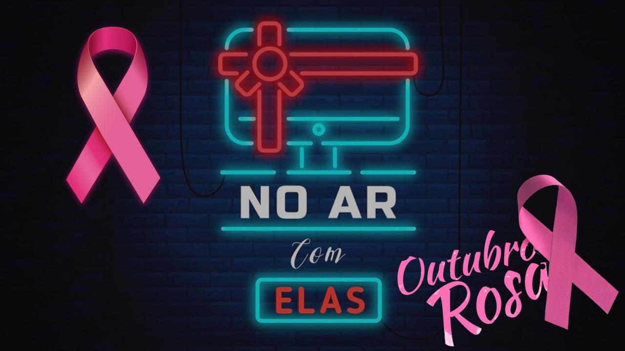 Outubro Rosa | No Ar Com Elas