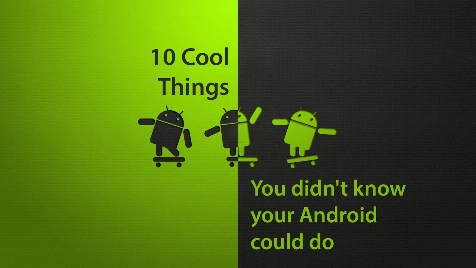 Phone Cool Things Android Phones Can Do 10 things you dont know your android phone can do wirelessly transfer files from to pc another thing with device is use it between and